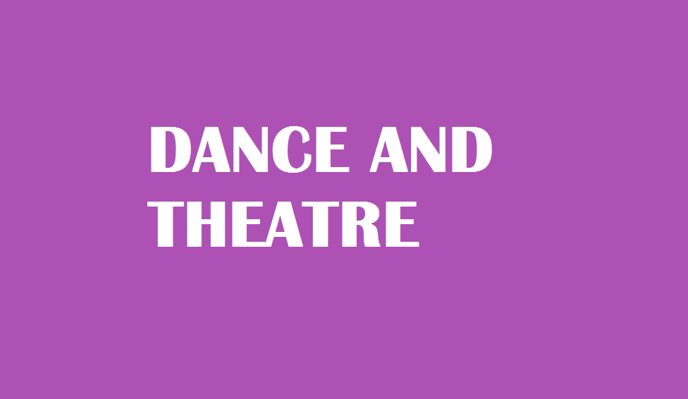 DANCE AND THEATRE