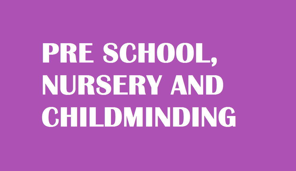 PRE SCHOOL NURSERY AND CHILD MINDING
