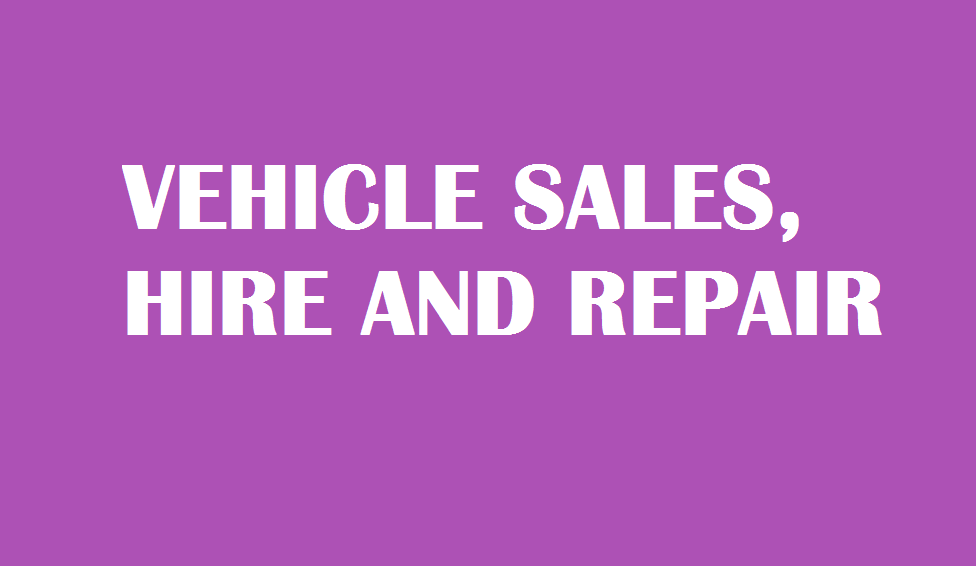 VEHICLE SALES HIRE AND REPAIRS